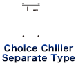 Choice Chiller, separate type
